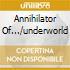 ANNIHILATOR OF.../UNDERWORLD