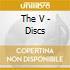 THE V - DISCS