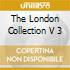THE LONDON COLLECTION V 3