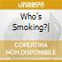 WHO'S SMOKING?|