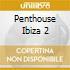 PENTHOUSE IBIZA 2