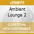 AMBIENT LOUNGE 2