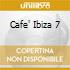 CAFE' IBIZA 7