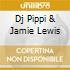 DJ PIPPI & JAMIE LEWIS