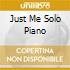 JUST ME SOLO PIANO