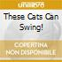 THESE CATS CAN SWING!