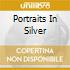 PORTRAITS IN SILVER
