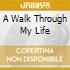 A WALK THROUGH MY LIFE