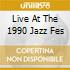 LIVE AT THE 1990 JAZZ FES