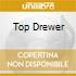 TOP DREWER