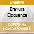 BRAVURA ELOQUENCE