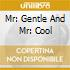 MR: GENTLE AND MR: COOL
