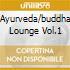 AYURVEDA/BUDDHA LOUNGE VOL.1