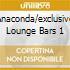 ANACONDA/EXCLUSIVE LOUNGE BARS 1