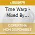TIME WARP - MIXED BY TIEFSCHWARZ