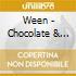 Ween - Chocolate & Cheese (deluxe)