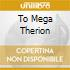 TO MEGA THERION