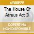 THE HOUSE OF ATREUS ACT II