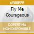 FLY ME COURAGEOUS