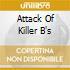 ATTACK OF KILLER B'S