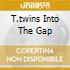 T.TWINS INTO THE GAP