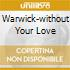 WARWICK-WITHOUT YOUR LOVE