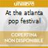At the atlanta pop festival