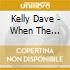 Kelly Dave - When The Blues......