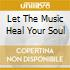 LET THE MUSIC HEAL YOUR SOUL