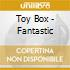 Toy Box - Fantastic
