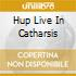 HUP LIVE IN CATHARSIS
