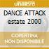 DANCE ATTACK estate 2000