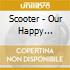 Scooter - Our Happy Hardcore