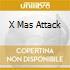 X MAS ATTACK