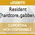 RESIDENT E(HARDCORE,GABBER & RAVE)