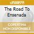 THE ROAD TO ENSENADA