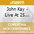John Kay - Live At 25 (2 C)