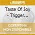 Taste Of Joy - Trigger Fables