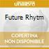 FUTURE RHYTM