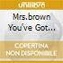 MRS.BROWN YOU'VE GOT A...