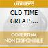 OLD TIME GREATS (2CD/30tracks)