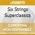 SIX STRINGS SUPERCLASSICS