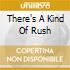 THERE'S A KIND OF RUSH