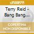 BANG BANG YOU'RE TERRY RE