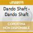 Dando Shaft - Dando Shaft