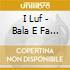 I Luf - Bala E Fa Balà