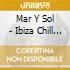 MAR Y SOL/IBIZA CHILLOUT PARTY
