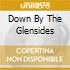 DOWN BY THE GLENSIDES