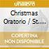 CHRISTMAS ORATORIO / ST. JOHN PASSION