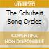 THE SCHUBERT SONG CYCLES
